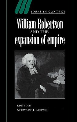 William Robertson and the Expansion of Empire - Brown, Stewart J (Editor)