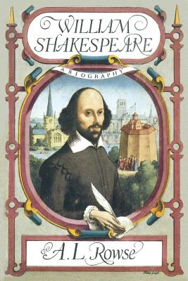 William Shakespeare: A Biography - Rowe, Alfred Lestie