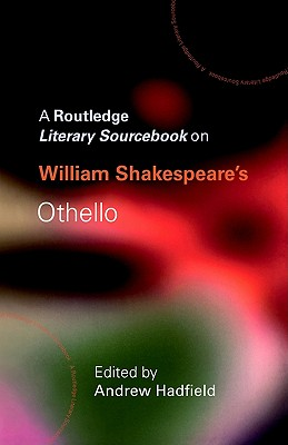 William Shakespeare's Othello: A Routledge Study Guide and Sourcebook - Hadfield, Andrew (Editor)
