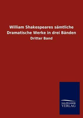 William Shakespeares S Mtliche Dramatische Werke in Drei B Nden - Salzwasser-Verlag Gmbh