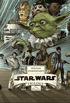 William Shakespeare's Star Wars Trilogy: The Royal Imperial Boxed Set: Includes Verily, a New Hope; The Empire Striketh Back; The Jedi Doth Return; And an 8-By-34-Inch Full-Color Poster - Doescher, Ian