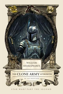 William Shakespeare's the Clone Army Attacketh: Star Wars Part the Second - Doescher, Ian