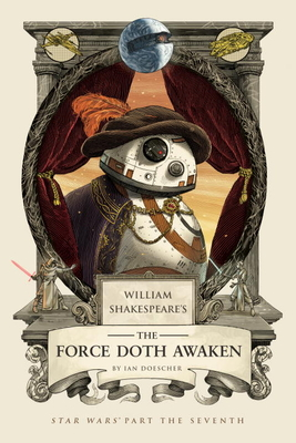 William Shakespeare's the Force Doth Awaken: Star Wars Part the Seventh - Doescher, Ian