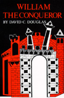 William the Conqueror: The Norman Impact Upon England - Douglas, David C