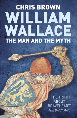 William Wallace: The Man and the Myth - Brown, Chris