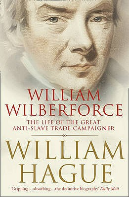 William Wilberforce: The Life of the Great Anti-Slave Trade Campaigner - Hague, William