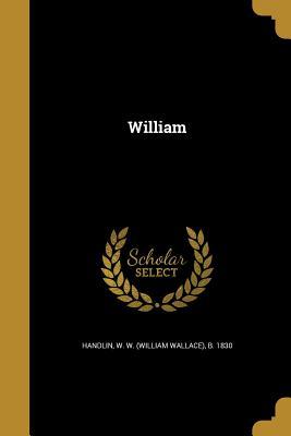 William - Handlin, W W (William Wallace) B 183 (Creator)