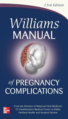 Williams Manual of Pregnancy Complications - Leveno, Kenneth J, and Corton, Marlene M, and Bloom, Steven L