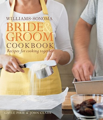 Williams-Sonoma Bride & Groom Cookbook: Recipes for Cooking Together - Pirie, Gayle