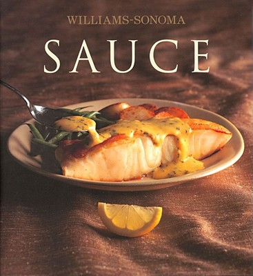 Williams-Sonoma Collection: Sauce - Binns, Brigit Legere, and Williams, Chuck (Editor)