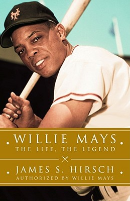 Willie Mays: The Life, the Legend - Hirsch, James S