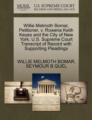 Willie Melmoth Bomar, Petitioner, V. Rowena Keith Keyes and the City of New York. U.S. Supreme Court Transcript of Record with Supporting Pleadings - Bomar, Willie Melmoth, and Quel, Seymour B