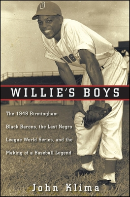 Willie's Boys: The 1948 Birmingham Black Barons, the Last Negro League World Series, and the Making of a Baseball Legend - Klima, John