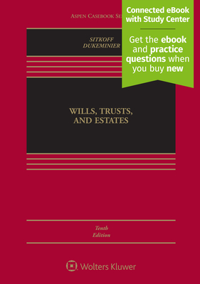 Wills, Trusts, and Estates, Tenth Edition - Sitkoff, Robert H, and Dukeminier, Jesse