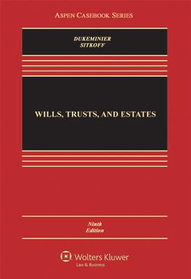 Wills, Trusts, and Estates - Dukeminier, Jesse, and Sitkoff, Robert H