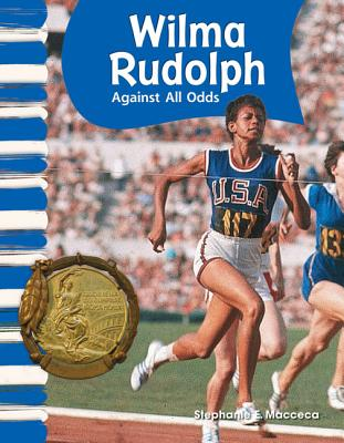 Wilma Rudolph: Against All Odds - Macceca, Stephanie E