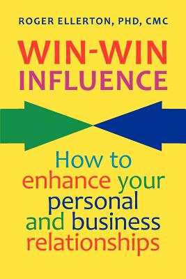 Win-Win Influence: How to Enhance Your Personal and Business Relationships (with Nlp) - Ellerton, Roger