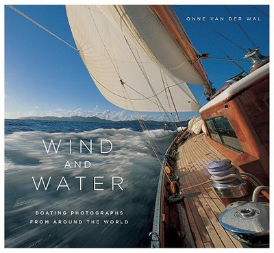 Wind and Water: Boating Photographs from Around the World - Van Der Wal, Onne