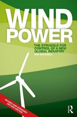 Wind Power: The Struggle for Control of a New Global Industry - Backwell, Ben