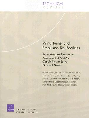 Wind Tunnel and Propulsion Test Facilities: Supporting Analyses to an Assessment of NASA's Capabilities to Serve National Needs - Anton, Philip S