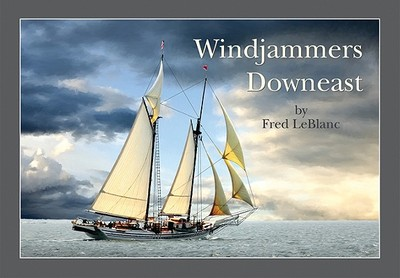 Windjammers Downeast - LeBlanc, Fred
