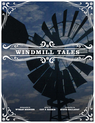 Windmill Tales: Stories from the American Wind Power Center - Harris, Coy F (Editor), and Meinzer, Wyman (Photographer), and Hallady, Steve (Foreword by)