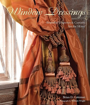 Window Dressings: Beautiful Draperies & Curtains for the Home - Coleman, Brian D, and Wright, William (Photographer)