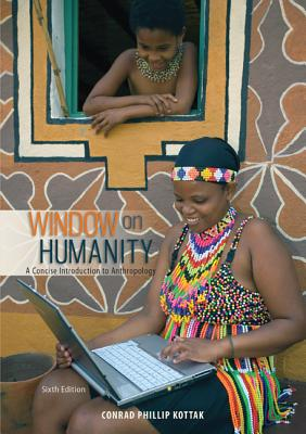 Window on Humanity: A Concise Introduction to Anthropology - Kottak, Conrad Phillip