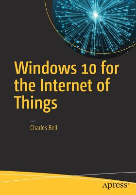 Windows 10 for the Internet of Things - Bell, Charles, Sir