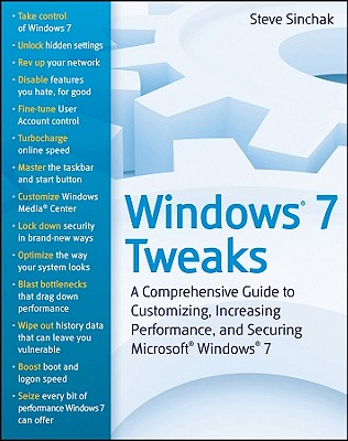 Windows 7 Tweaks: A Comprehensive Guide to Customizing, Increasing Performance, and Securing Microsoft Windows 7 - Sinchak, Steve
