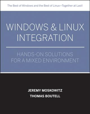 Windows and Linux Integration: Hands-On Solutions for a Mixed Environment - Moskowitz