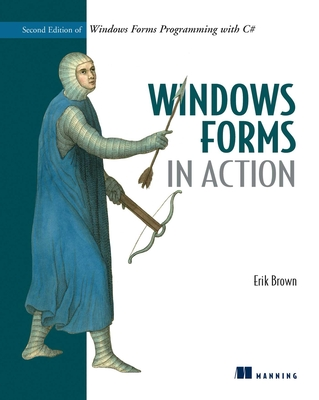 Windows Forms in Action: Second Edition of Windows Forms Programming with C# - Brown, Eric