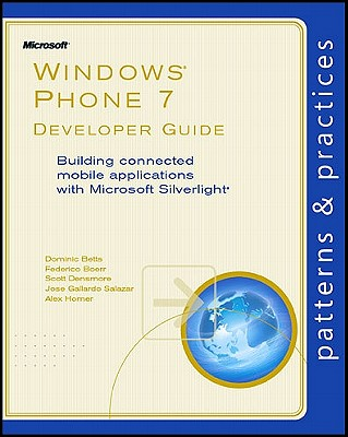 Windows Phone 7 Developer Guide: Building Connected Mobile Applications with Microsoft Silverlight - Betts, Dominic, and Boerr, Federico, and Densmore, Scott