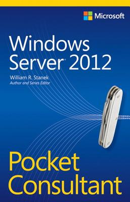 Windows Server 2012 Pocket Consultant - Stanek, William R.