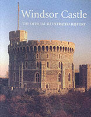 Windsor Castle: The Official Illustrated History - Robinson, John Martin