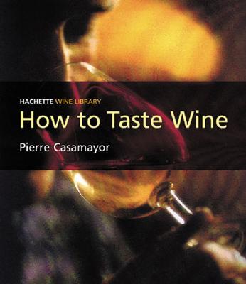 Wine Library: How to Taste Wine - Casamayor, Pierre