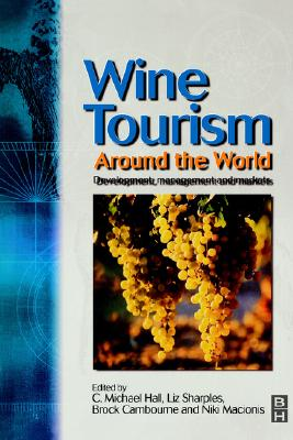Wine Tourism Around the World - Hall, C Michael, PH.D., and Cambourne, Brock, and Sharples, Liz