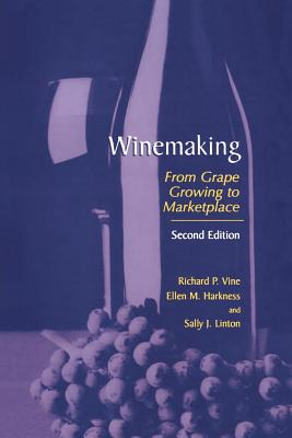 Winemaking: From Grape Growing to Marketplace - Vine, Richard P (Editor), and Harkness, Ellen M (Editor), and Linton, Sally J (Editor)