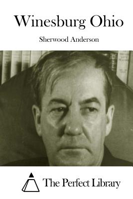 Winesburg Ohio - Anderson, Sherwood, and The Perfect Library (Editor)