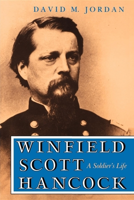 Winfield Scott Hancock: A Soldier's Life - Jordan, David M