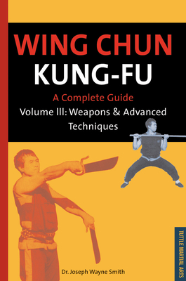 Wing Chun Kung-Fu Volume 3: Weapons & Advanced Techniques - Smith, Joseph Wayne