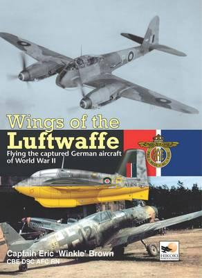 Wings of the Luftwaffe: Flying German Aircraft of World War II - Brown, Eric, Captain