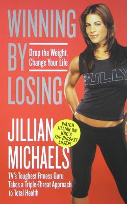 Winning by Losing: Drop the Weight, Change Your Life - Michaels, Jillian