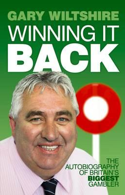 Winning It Back: The Autobiography of Britain's Biggest Gambler - Wiltshire, Gary