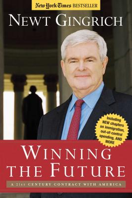 Winning the Future: A 21st Century Contract with America - Gingrich, Newt, Dr.