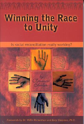 Winning the Race to Unity: Is Racial Reconciliation Really Working? - Shuler, Clarence, Dr., and Richardson, Willie, Dr. (Foreword by), and Chapman, Gary (Foreword by)
