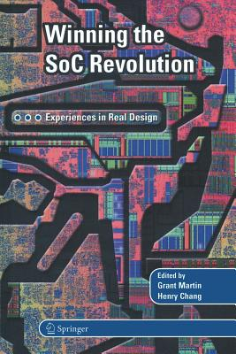 Winning the Soc Revolution: Experiences in Real Design - Martin, Grant, Dr. (Editor), and Chang, Henry (Editor)
