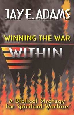 Winning the War Within: A Bibical Strategy for Spiritual Warfare - Adams, Jay Edward