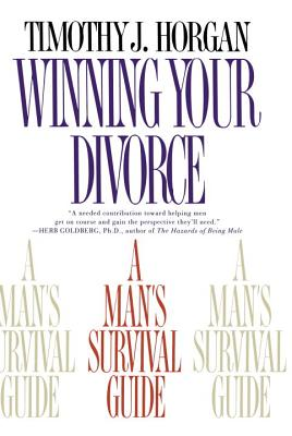 Winning Your Divorce: A Man's Survival Guide - Horgan, Timothy J