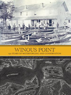 Winous Point: 150 Years of Waterfowling and Conservation - Sedgwick, Tod, and Kroll, Roy